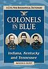 Colonels in blue : Indiana, Kentucky and Tennessee : a Civil War biographical dictionary
