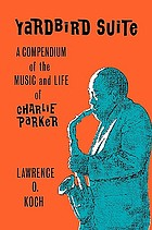 Yardbird suite : a compendium of the music and life of Charlie Parker