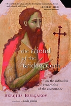 The friend of the bridegroom : on the Orthodox veneration of the Forerunner