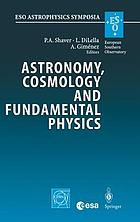 Astronomy, cosmology and fundamental physics : proceedings of the ESO/CERN/ESA Symposium held in Garching, Germany, 4-7 March 2002