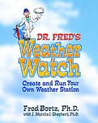 Dr. Fred's weather watch : how to create and run your own weather station
