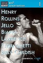 Henry Rollins, Billy Childish, Jello Biafra, Lawrence Ferlinghetti : interviews