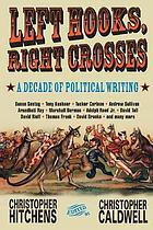 Left hooks, right crosses : a decade of political writing