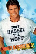 Don't hassel the Hoff : the autobiography
