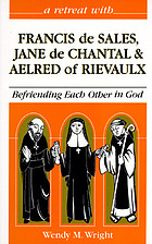 A retreat with Francis de Sales, Jane de Chantal, and Aelred of Rievaulx : befriending each other in God