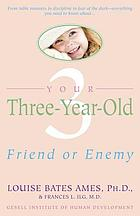Your three-year-old : friend or enemy