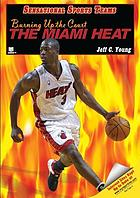 Burning up the court : the Miami Heat