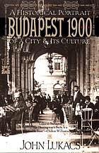 Budapest 1900 : a historical portrait of a city and its culture