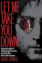 Let me take you down : inside the mind of Mark David Chapman, the man who killed John Lennon