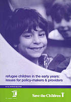 Refugee children in the early years : issues for policy-makers & providers
