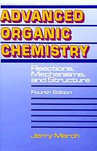 Advanced organic chemistry : reactions, mechanisms, and structure