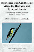 Experiences of an ornithologist along the highways and byways of Bolivia : collecting birds in an isolated, magnificent land in the nineteen thirties