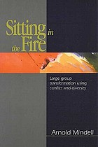 Sitting in the fire : large group transformation using conflict and diversity
