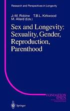 Sex and longevity : sexuality, gender, reproduction, parenthood
