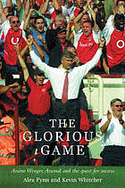 The glorious game : Arsène Wenger, Arsenal and the route to success