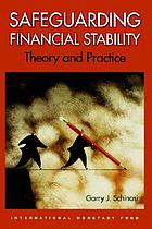 Safeguarding financial stability : theory and practice