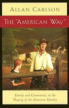 "The ""American way"" : family and community in the shaping of the American identity"