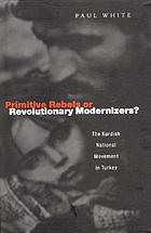 Primitive rebels or revolutionary modernisers? : the Kurdish nationalist movement in Turkey