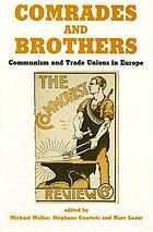 Comrades and brothers : communism and trade unions in Europe