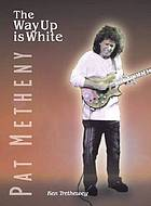 Pat Metheny : the way up is white