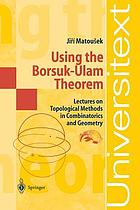 Using the Borsuk-Ulam theorem : lectures on topological methods in combinatorics and geometry