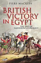 British victory in Egypt : the end of Napoleon's conquest