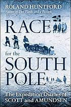 Race for the South Pole : the expedition diaries of Scott and Amundsen