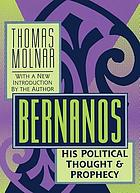Bernanos : his political thought and prophecy / by Thomas Molnar
