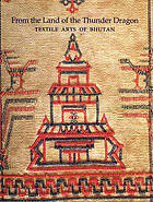 From the land of the thunder dragon : textile arts of Bhutan