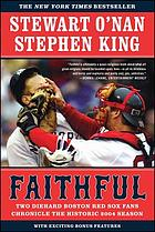 Faithful : two diehard Boston Red Sox fans chronicle the historic 2004 season