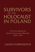 Survivors of the Holocaust in Poland : a portrait based on Jewish community records, 1944-1947
