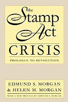 The Stamp act crisis; prologue to revolution