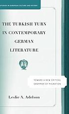 The Turkish turn in contemporary German literature : toward a new critical grammar of migration
