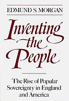 Inventing the people : the rise of popular sovereignty in England and America