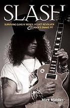 Slash : surviving Guns n' Roses, Velvet Revolver & rock's snake pit