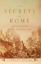 The secrets of Rome : love & death in the eternal city
