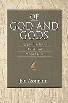 Of God and gods : Egypt, Israel, and the rise of monotheism