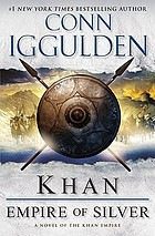 Khan : empire of silver : a novel of the Khan empire