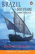 Brazil : 500 years ; voyage to Terra Papagalis