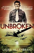 Unbroken : an extraordinary true story of courage and survival