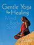 Gentle yoga for healing : mind, body, spirit