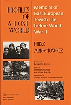 Profiles of a lost world : memoirs of East European Jewish life before World War II