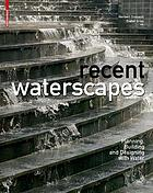 Recent waterscapes : planning, building and designing with water