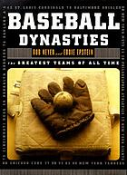Baseball dynasties : the greatest teams of all time