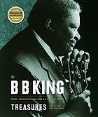 The B.B. King treasures : photos, mementos & music from B.B. King's collection