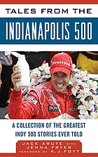 Tales from the Indianapolis 500 : a collection of the greatest Indy 500 stories ever told
