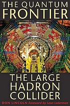 The quantum frontier : the large hadron collider