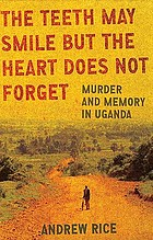 The teeth may smile but the heart does not forget : murder and memory in Uganda