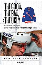 The good, the bad, and the ugly. heart-pounding, jaw-dropping, and gut-wrenching moments in New York Rangers history