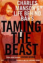 Taming the beast : Charles Manson's life behind bars